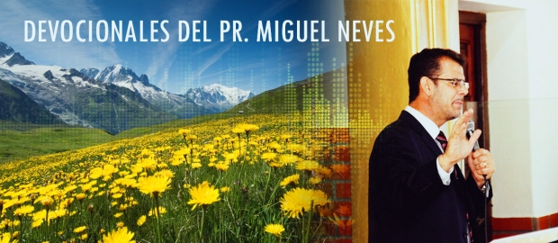 Devocionales del Pr. Miguel Neves
